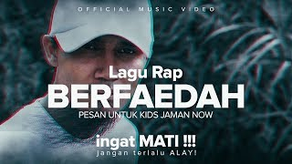 Download Lagu Lagu Rap BERFAEDAH, Pesan u/ KIDS JAMAN NOW (Music Video) ingat MATi !!  jangan terLaLu ALAY Mp3