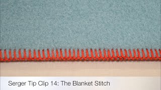 Serger Tip Clip 14: The Serger Blanket Stitch