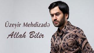 Uzeyir Mehdizade — Allah Bilir (Official Audio 2019)