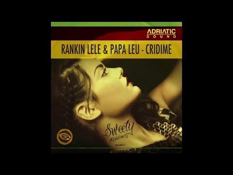 Rankin Lele, Papa Leu - Cridime / Sweety Riddim [Adriatic Sound Production] july 2015
