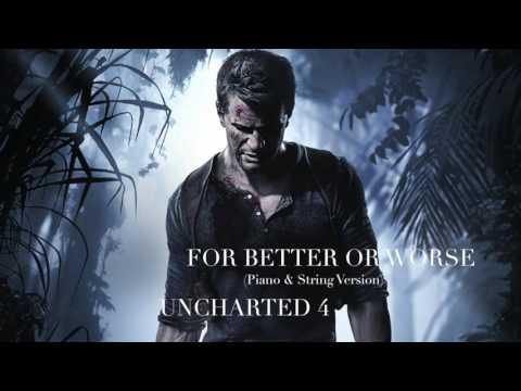 For Better Or Worse - (Extended Piano & String Version) - Uncharted 4
