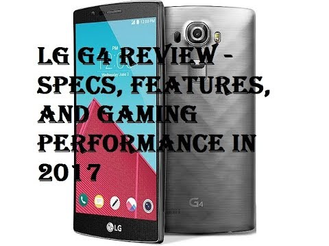 LG G4 Review - Specs, Features, and Gaming Performance in 2017