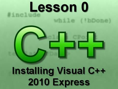 C++ Console Lesson 0: Installing Visual C++ 2010 Express