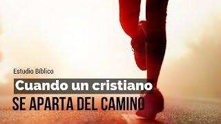 Estudio Bíblico Cuando un cristiano se aparta del Camino