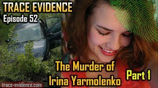 Video Trace Evidence - 052 - The Murder of Irina Yarmolenko - Part 1 MP3, 3GP, MP4, WEBM, AVI, FLV Juli 2018