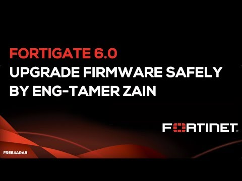 FortiGate 6.0 - Upgrade Firmware Safely By Eng-Tamer Zain | Arabic