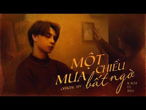 MỘT CHIỀU MƯA BẤT NGỜ - K-ICM FT. RYO | OFFICIAL MUSIC VIDEO