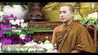 Nhìn Vào Thái Độ Sống Của Mình Trong Từng Giây Phút - Sư Minh Niệm