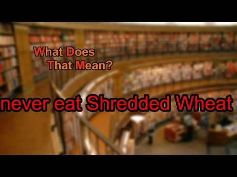 What does never eat Shredded Wheat mean?