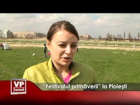 """""""Festivalul primăverii"""" la Ploieşti"""