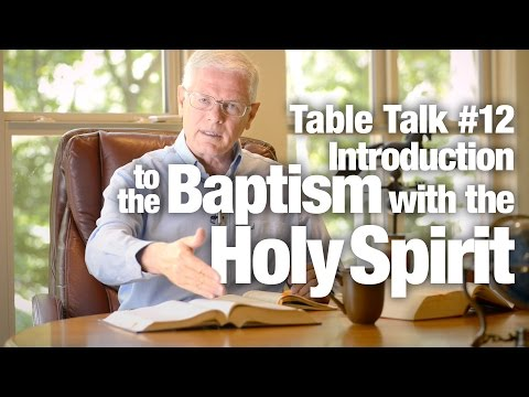 Table Talk #12 - Introduction to the Baptism with the Holy Spirit