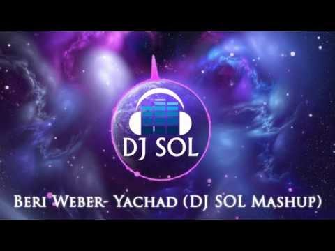Beri Weber- Yachad (DJ SOL Mashup)