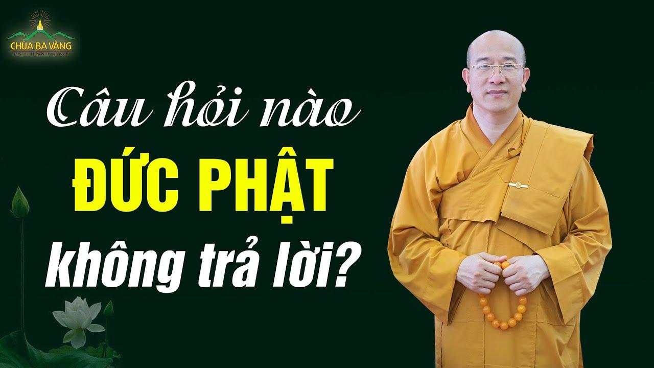 Tại sao có những câu hỏi Đức Phật lặng im, không trả lời?