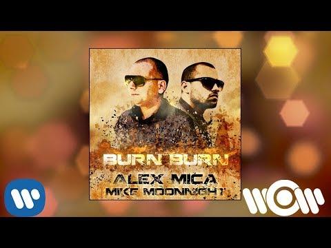 Alex Mica feat Mike Moonnight - Burn Burn   Official Audio