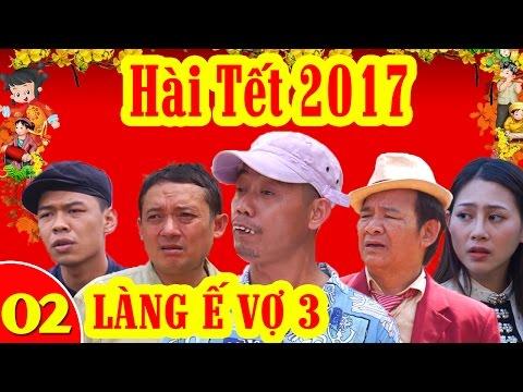 Hài tết làng ế vợ 2017 full tập 2