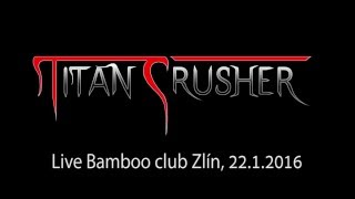 Video Titan Crusher live Bamboo 22.1.2016