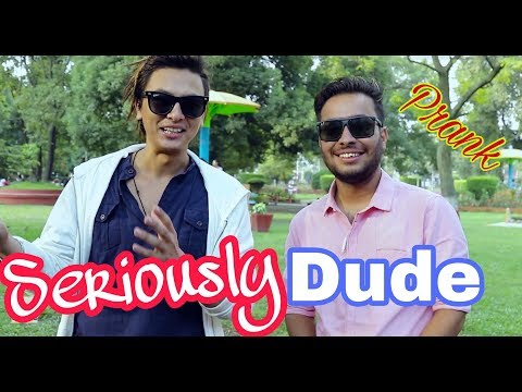 (Nepali Prank - Seriously Dude (Prank)  ft Paul Shah (Episode #1) - Duration: 8 minutes, 4 seconds.)