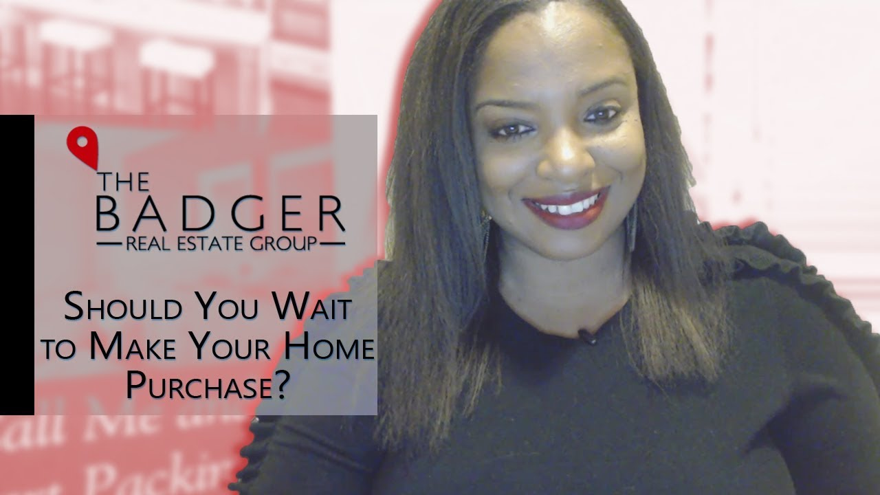 Should You Wait to Make Your Home Purchase?