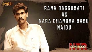 Rana Daggubati as Nara Chandrababu Naidu – #NTRMahanayakudu