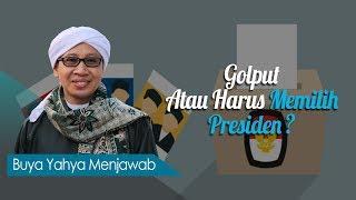 Video Golput Atau Harus Memilih Presiden ? - Buya Yahya Menjawab MP3, 3GP, MP4, WEBM, AVI, FLV November 2018