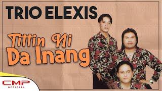 Trio Elexis - Tittin Ni Da Inang (Official Lyric Video)