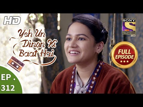 Yeh Un Dinon Ki Baat Hai - Ep 312 - Full Episode - 30th November, 2018