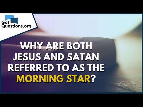 Why are both Jesus and Satan referred to as the Morning Star? | GotQuestions.org