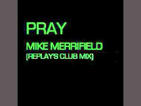 Pray - Mike Merrifield (Replay's Club Mix)