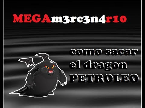 COMO SACAR EL DRAGON PETROLEO ACTUALIZADO  100% ACTUALIZADO ABRIL 2013