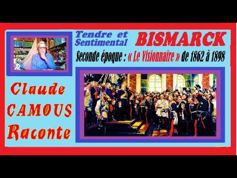 BISMARCK tendre et sentimental (2/2) : « Claude Camous Raconte » Seconde époque : « Le Visionnaire » de 1862 à 1898