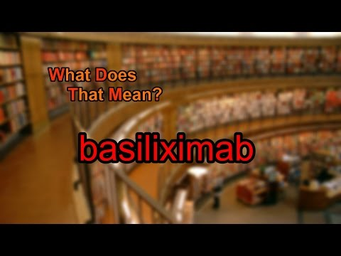 What does basiliximab mean?
