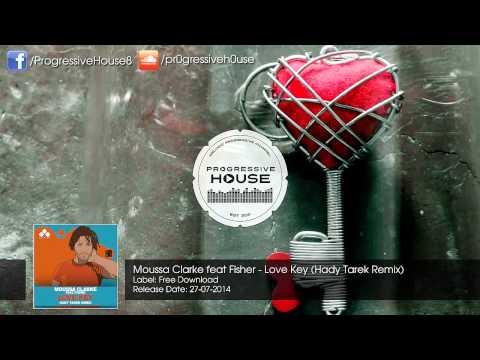 Moussa Clarke feat Fisher - Love Key (Hady Tarek Remix) [Free Download]