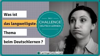 Tag 2: Challenge Deutsch lernen und was ist das langweiligste Thema?