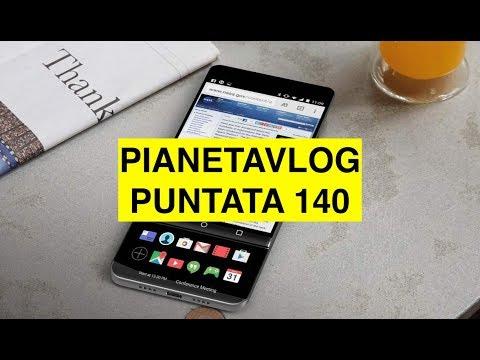 PianetaVlog 140: LG V30, MIUI 9, Honor 9, Xiaomi Redmi 5, OnePlus 5