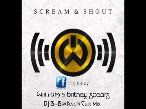 Will I Am Feat. Britney Spears - Scream & Shout (DJ B-Boy Party Club Mix)