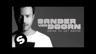 Sander van Doorn - Drink To Get Drunk (Extended Version)
