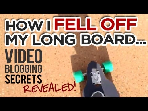 How I Fell Off My Long Board... (And Video Blogging Secrets REVEALED!)