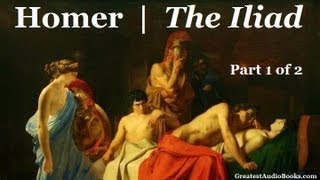 THE ILIAD by Homer (Part 1 of 2) - FULL AudioBook   Greatest Audio Books