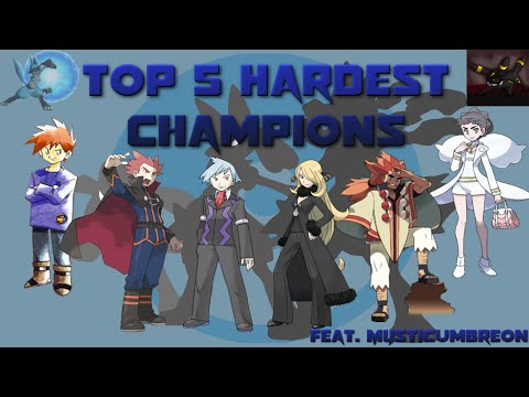 Top 5 Hardest Champions in Pokémon (Feat. MysticUmbreon)