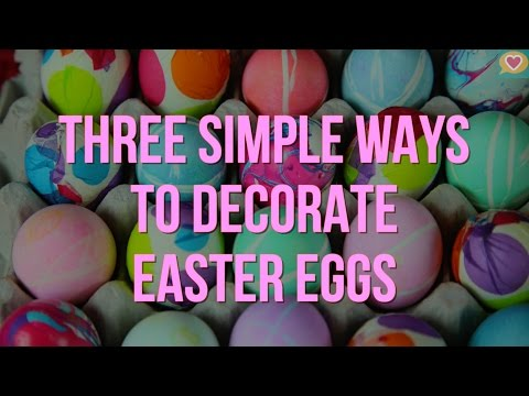 3 Simple Ways To Decorate Easter Eggs