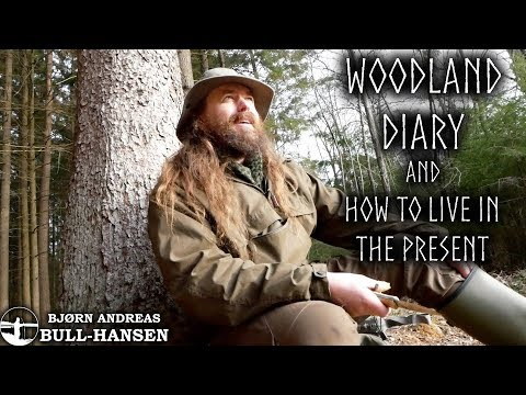 Woodland Diary: How To Live In The Present | Bjørn Andreas Bull-hansen