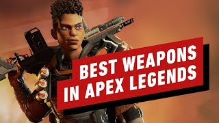 The Best Weapons in Apex Legends by IGN