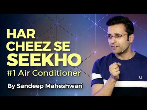 (Har Cheez Se Seekho - By Sandeep Maheshwari...9 min, 21 sec.)