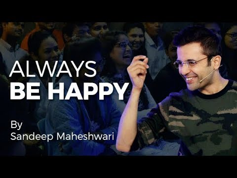 (Always Be Happy - By Sandeep Maheshwari...4 min, 59 sec)