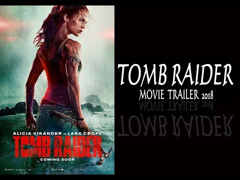 Tomb Raider Movie Trailer 2018