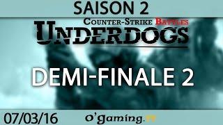 Demi-finale 2 - Underdogs CS:GO S2 - 07/03/16