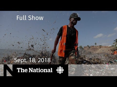 The National for Tuesday, Sept. 18, 2018 — NAFTA Talks, Dying Decision, Plastic Problem
