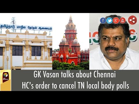 TMC-Chief-GK-Vasan-talks-about-Chennai-HCs-order-to-cancel-TN-local-body-polls