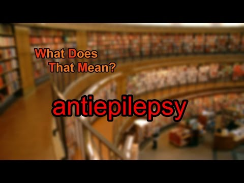 What does antiepilepsy mean?