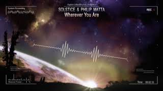 Solstice & Philip Matta - Wherever You Are [HQ Edit]